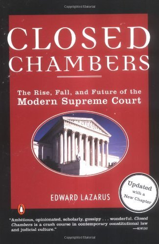 Closed Chambers: The Rise, Fall, and Future of the Modern Supreme Court by Lazarus, Edward (2005) Paperback
