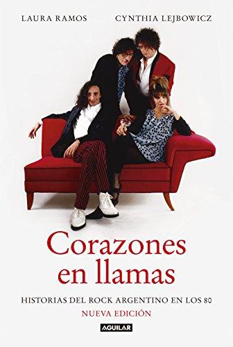 Corazones en llamas: Historias del rock argentino en los 80 (Nueva edición) por Laura Ramos
