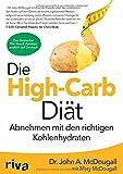 Die High-Carb-Diät: Abnehmen mit den richtigen Kohlenhydraten von John McDougall