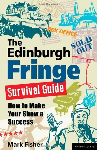 The Edinburgh Fringe Survival Guide: How to Make Your Show A Success by Mark Fisher (2012-04-10)