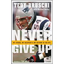 Never Give Up: My Stroke, My Recovery, and My Return to the NFL by Bruschi, Tedy by Bruschi, Tedy