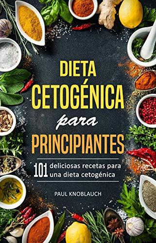 Dieta cetogénica para principiantes: 101 deliciosas recetas para una dieta cetogénica, incluyendo un plan de dieta de 3 días (recetas cetogénicas, bajas en carbohidratos, adelgazante rápido) por Paul Knoblauch