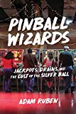 Pinball Wizards: Jackpots, Drains, and the Cult of the Silver Ball