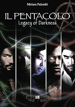 IL PENTACOLO. Legacy of Darkness di [Palombi, Miriam, MIRIAM PALOMBI]