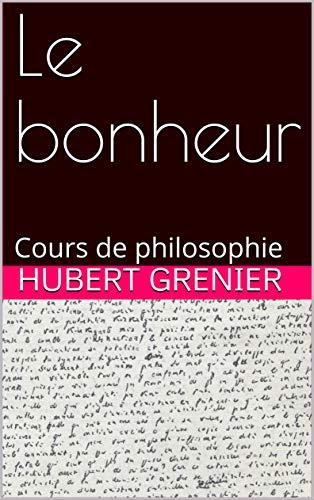 Couverture du livre Le bonheur: Cours de philosophie (Oeuvre d'Hubert Grenier t. 2)