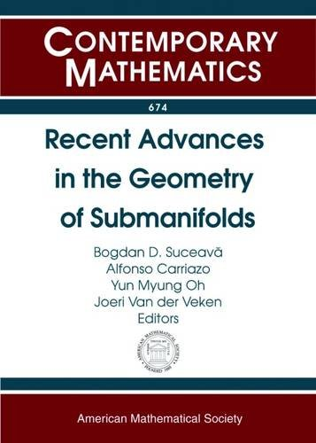 Recent Advances in the Geometry of Submanifolds (Contemporary Mathematics, Band 674)