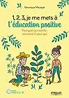 1,2,3, je me mets à l'éducation positive - Pourquoi ça marche, comment et pour qui