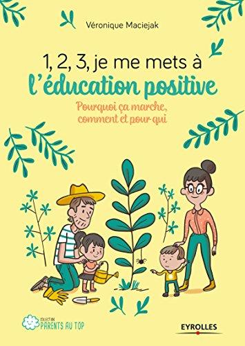 1,2,3... Je me mets à l'éducation positive !: Pourquoi ça marche, comment et pour qui (Parents au top) par Véronique Maciejak