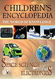Children's Encyclopedia - Space Science And Electronics: The World of Knowl