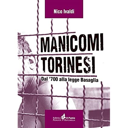 Manicomi Torinesi. Dal '700 Alla Legge Basaglia