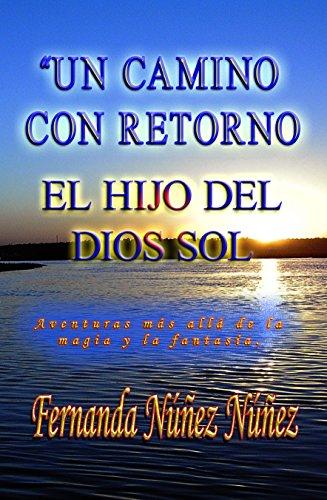 Un Camino con Retorno y El Hijo del Dios Sol. Aventura y Fantasía : Literatura