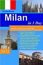 Milan in 1 Day, 2012, Travel Smart and on Budget, visit the most important monuments and Fashion District in as little as 1 day (Goran Rodin Travel Guides - Travel Guidebook)