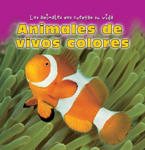 Animales De Vivos Colores/Colorful Animals (Los Animales Nos Cuentan Su Vida/Animal Show and Tell)
