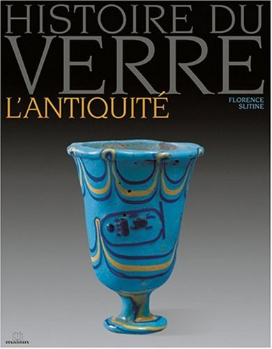 Histoire du verre : L'Antiquité par Florence Slitine
