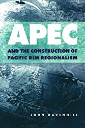 APEC and the Construction of Pacific Rim Regionalism (Cambridge Asia-Pacific Studies)
