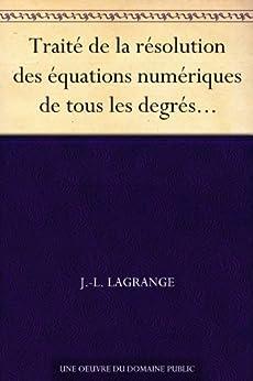 Traité de la résolution des équations numériques de tous les degrés... par [Lagrange, J.-L.]