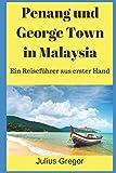 Penang und George Town in Malaysia: Ein Reiseführer aus erster Hand