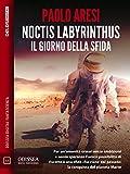 Noctis Labyrinthus Il giorno della sfida (Odissea Digital Fantascienza)