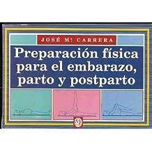 PREPARACION FISICA PARA EL EMBARAZO, PARTO Y POSTPARTO