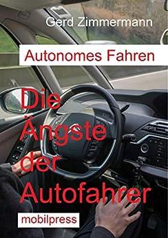 Autonomes Fahren: Die Ängste der Autofahrer (Autotechnik) von [Zimmermann, Gerd]