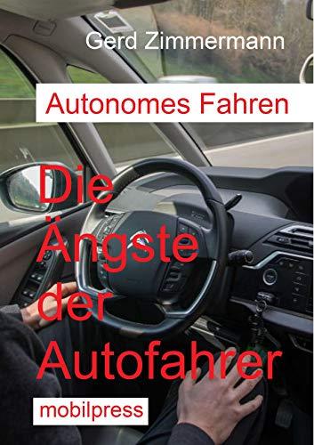 Autonomes Fahren: Die Ängste der Autofahrer (Autotechnik) (German Edition)