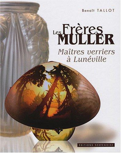 Les frères Müller : Maîtres verriers à Lunéville par Benoît Tallot
