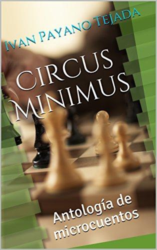 Circus Minimus: Antología de microcuentos por Ivan Payano Tejada