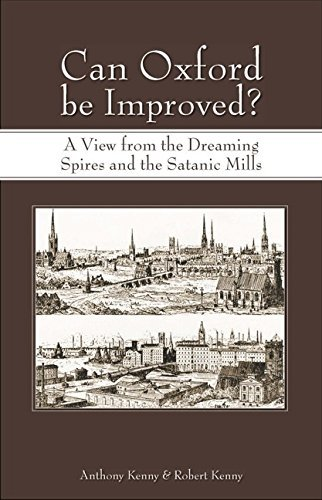 Can Oxford be Improved?: A View from the Dreaming Spires and the Satanic Mills by Anthony Kenny (2007-06-12)