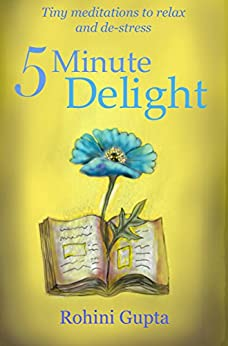 5 Minute Delight: Tiny meditations to relax and de-stress by [Gupta, Rohini]