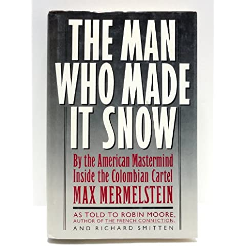 The Man Who Made It Snow: By the American Mastermind Inside the Colombian Cartel