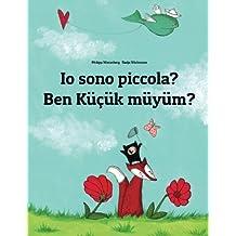 Io sono piccola? Ben küçük müyüm?: Libro illustrato per bambini: italiano-turco (Edizione bilingue)