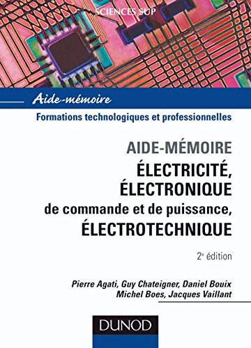 Aide-Mémoire Électricité - Électronique de commande et de puissance - Électrotechnique par Pierre Agati