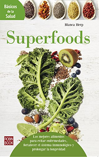 Superfoods: Los mejores alimentos para evitar enfermedades, fortalecer el sistema inmunológico y prolongar la