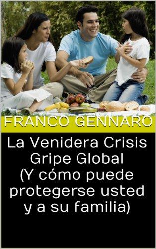 La Venidera Crisis Gripe Global (Y cómo puede protegerse usted y a su familia) por Franco Gennaro