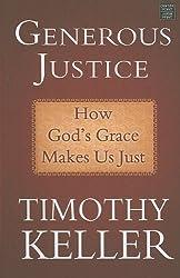 Generous Justice: How God's Grace Makes Us Just (Center Point Platinum Nonfiction) by Timothy J. Keller (2011-01-01)