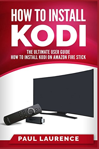 How to Install Kodi on Firestick: A Step by Step User Guide How to Install Kodi on Amazon Fire Stick (the 2017 updated user  guide, tips and tricks, ... amazon echo,digital media,internet, Band 1)