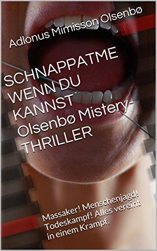 SCHNAPPATME WENN DU KANNST Olsenbø Mistery-THRILLER: Massaker! Menschenjagd! Todeskampf! Alles vereint in einem Krampf.