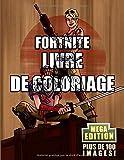 Fortnite Livre de Coloriage MEGA Edition - Edition Limitée ! Le meilleur des cadeaux à faire à un fan de Fortnite ! L'ultime livre de coloriage avec 100 ILLUSTRATIONS DE HAUTE QUALITÉ!