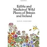 Edible and Medicinal Wild Plants of Britain and Ireland