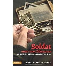 Soldat unter zwei Diktatoren: Ein Südtiroler Schicksal im Zweiten Weltkrieg