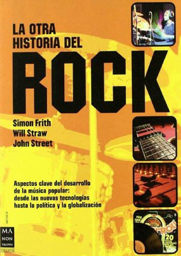 Otra historia del rock, la: Todo lo que hasta ahora no se ha contado acerca de la música popular, desde su origen, producción, evolución y consumo ... sobre su profunda repercusión social . por Simon Frith