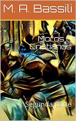 Moros y Cristianos: Segunda parte par M. A. Bassili
