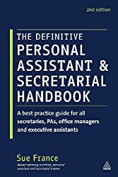 The Definitive Personal Assistant & Secretarial Handbook: A best practice guide for all secretaries, PAs, office managers and executive assistants by Sue France (2012-09-15)
