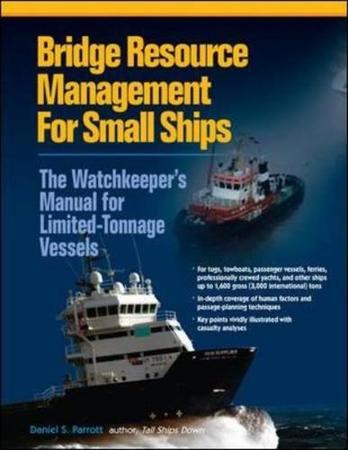Bridge Resource Management for Small Ships: The Watchkeeper's Manual for Limited-Tonnage Vessels por Daniel  S. Parrott