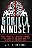 Gorilla Mindset was the most successful non-fiction book launch of 2015, immediately hitting best-seller lists. Rather than feed you lies and feel-good nonsense, Gorilla Mindset teaches you how to take control of your thoughts and emotions and live l...