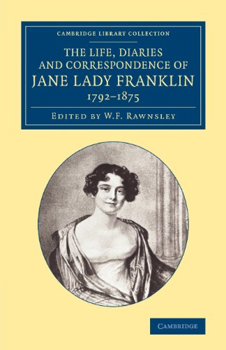 The Life, Diaries and Correspondence of Jane Lady Franklin 1792 1875 (Cambridge Library Collection - Polar Exploration)