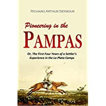 Pioneering in the Pampas: Or, The First Four Years of a Settler's Experience in the La Plata Camps (1869) (English Edition)