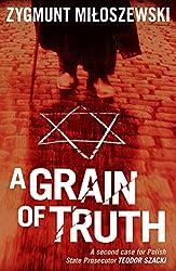 Grain of Truth, A (Polish State Prosecutor Szacki Investigates)