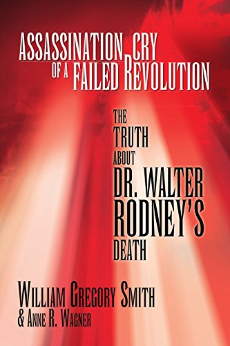 Assassination Cry of a Failed Revolution: The Truth About Dr. Walter Rodney's Death by William Gregory Smith (13-Jun-2007) Paperback