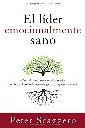 el-lider-emocionalmente-sano-como-transformar-tu-vida-interior-transformara-profundamente-tu-iglesia